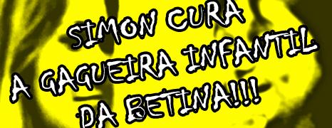 SIMON CURA A GAGUEIRA INFANTIL DA BETINA