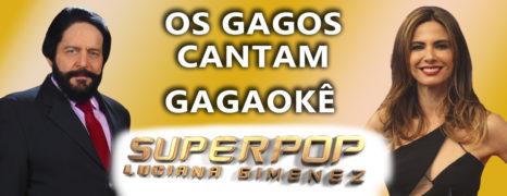Superpop com Luciana Gimenez – Simon Wajntraub no quadro Gagaokê gagueira e canto
