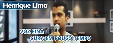 A cura da Voz fina, Fala lenta e Timidez – Veja abaixo o caso do paciente Henrique Lima da Silva.
